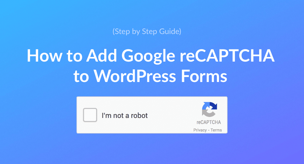 How to Add Google reCAPTCHA to WordPress Forms